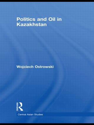 Politics and Oil in Kazakhstan: 1st Edition (Hardback) book cover