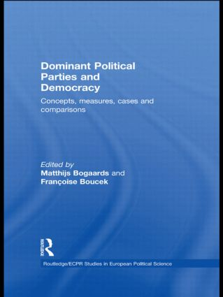 Dominant Political Parties and Democracy: Concepts, Measures, Cases and Comparisons book cover