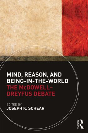 Mind, Reason, and Being-in-the-World: The McDowell-Dreyfus Debate, 1st Edition (Paperback) book cover