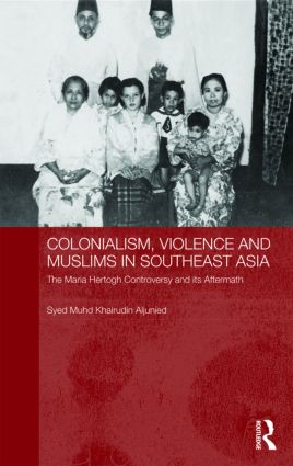 Colonialism, Violence and Muslims in Southeast Asia: The Maria Hertogh Controversy and its Aftermath book cover