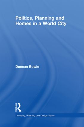 Politics, Planning and Homes in a World City: 1st Edition (Hardback) book cover