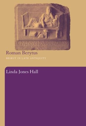 Roman Berytus: Beirut in Late Antiquity, 1st Edition (Paperback) book cover
