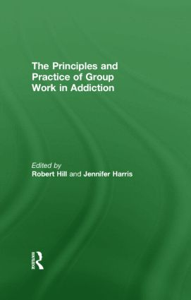 Principles and Practice of Group Work in Addictions: 1st Edition (Hardback) book cover