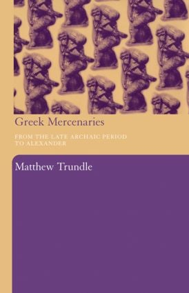Greek Mercenaries: From the Late Archaic Period to Alexander, 1st Edition (Paperback) book cover