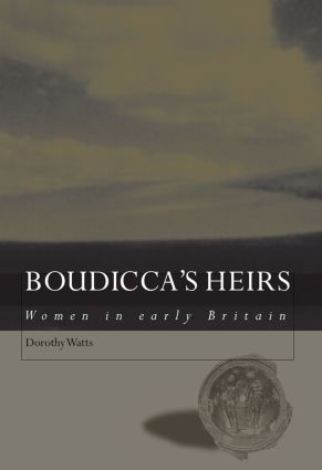 Boudicca's Heirs: Women in Early Britain, 1st Edition (Paperback) book cover
