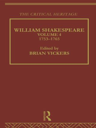 William Shakespeare: The Critical Heritage Volume 4 1753-1765 (Paperback) book cover