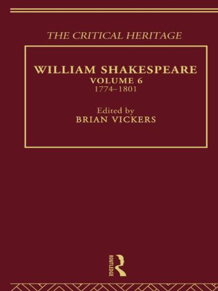 William Shakespeare: The Critical Heritage Volume 6 1774-1801 (Paperback) book cover