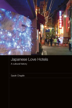 Japanese Love Hotels: A Cultural History, 1st Edition (Paperback) book cover