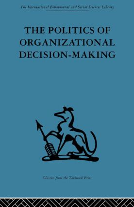 The Politics of Organizational Decision-Making: 1st Edition (Paperback) book cover