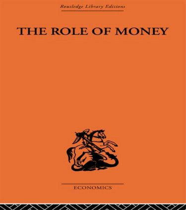 The Role of Money: What it Should Be, Contrasted with What it Has Become, 1st Edition (Paperback) book cover