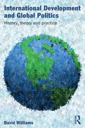 International Development and Global Politics: History, Theory and Practice (Paperback) book cover
