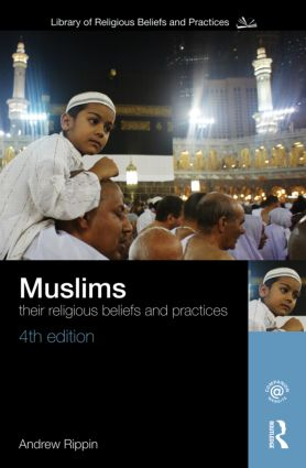 Muslims: Their Religious Beliefs and Practices, 4th Edition (Paperback) book cover