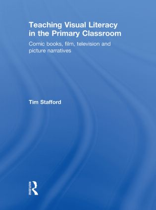Teaching Visual Literacy in the Primary Classroom: Comic Books, Film, Television and Picture Narratives, 1st Edition (Hardback) book cover