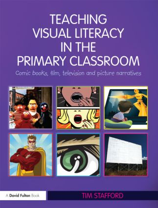 Teaching Visual Literacy in the Primary Classroom: Comic Books, Film, Television and Picture Narratives, 1st Edition (Paperback) book cover
