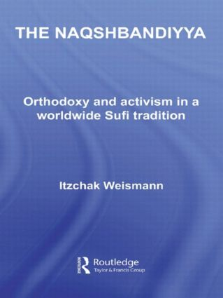 The Naqshbandiyya: Orthodoxy and Activism in a Worldwide Sufi Tradition book cover
