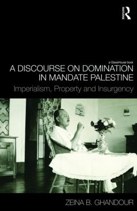A Discourse on Domination in Mandate Palestine: Imperialism, Property and Insurgency, 1st Edition (Hardback) book cover