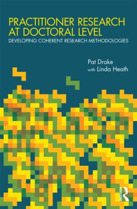 Practitioner Research at Doctoral Level: Developing Coherent Research Methodologies (Paperback) book cover