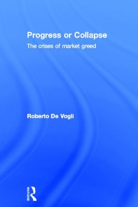 Progress or Collapse: The Crises of Market Greed (Hardback) book cover