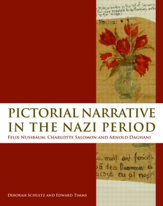 Pictorial Narrative in the Nazi Period: Felix Nussbaum, Charlotte Salomon and Arnold Daghani (Hardback) book cover