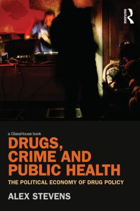 Drugs, Crime and Public Health: The Political Economy of Drug Policy (Hardback) book cover