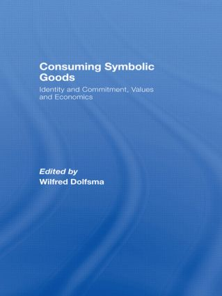 Consuming Symbolic Goods: Identity and Commitment, Values and Economics (Paperback) book cover