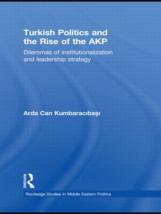 Turkish Politics and the Rise of the AKP: Dilemmas of Institutionalization and Leadership Strategy (Hardback) book cover