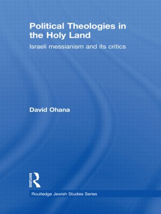 Political Theologies in the Holy Land: Israeli Messianism and its Critics (Hardback) book cover