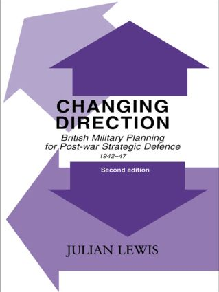 Changing Direction: British Military Planning for Post-war Strategic Defence, 1942-47, 1st Edition (Paperback) book cover