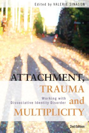 Attachment, Trauma and Multiplicity: Working with Dissociative Identity Disorder, 2nd Edition (Paperback) book cover