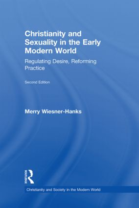 Christianity and Sexuality in the Early Modern World: Regulating Desire, Reforming Practice, 2nd Edition (Hardback) book cover