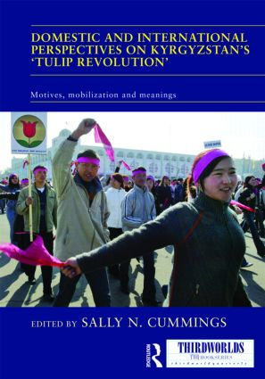 Domestic and International Perspectives on Kyrgyzstan's 'Tulip Revolution': Motives, Mobilization and Meanings (Hardback) book cover