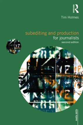 Subediting and Production for Journalists: Print, Digital & Social, 2nd Edition (Paperback) book cover