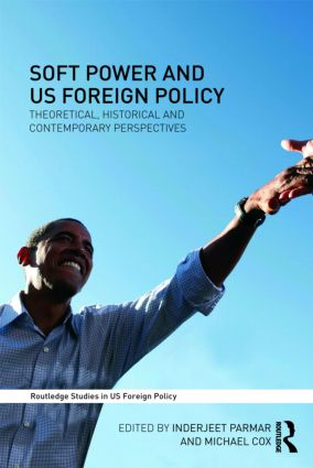 Soft Power and US Foreign Policy: Theoretical, Historical and Contemporary Perspectives (Paperback) book cover