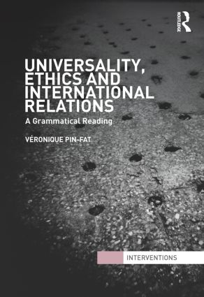 Universality, Ethics and International Relations: A Grammatical Reading, 1st Edition (Hardback) book cover