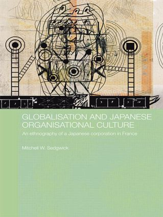 Globalisation and Japanese Organisational Culture: An Ethnography of a Japanese Corporation in France book cover