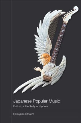 Japanese Popular Music: Culture, Authenticity and Power (Paperback) book cover