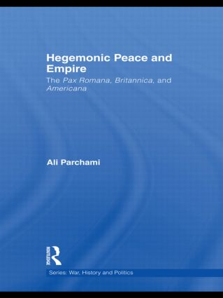 Hegemonic Peace and Empire: The Pax Romana, Britannica and Americana (Hardback) book cover
