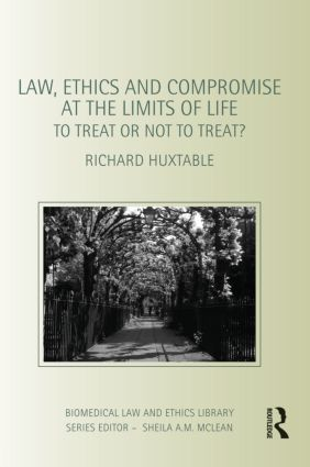 Law, Ethics and Compromise at the Limits of Life: To Treat or not to Treat? (Paperback) book cover
