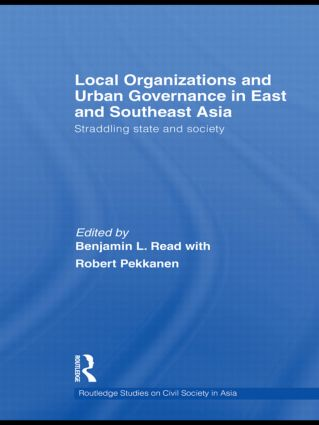 Local Organizations and Urban Governance in East and Southeast Asia: Straddling state and society (Hardback) book cover