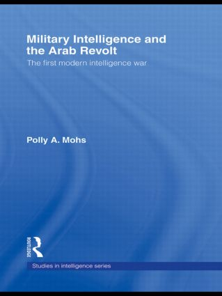 Military Intelligence and the Arab Revolt: The First Modern Intelligence War (Paperback) book cover