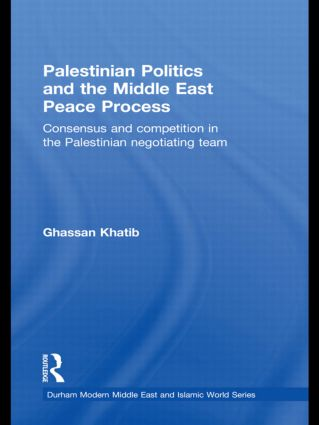 Palestinian Politics and the Middle East Peace Process: Consensus and Competition in the Palestinian Negotiating Team book cover
