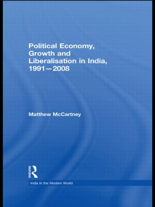 Political Economy, Growth and Liberalisation in India, 1991-2008 (Hardback) book cover