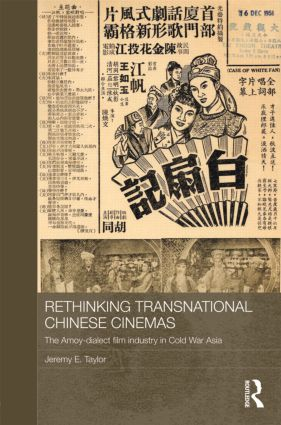 Rethinking Transnational Chinese Cinemas: The Amoy-Dialect Film Industry in Cold War Asia (Hardback) book cover
