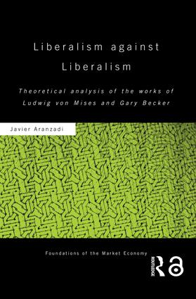 Liberalism against Liberalism: Theoretical Analysis of the Works of Ludwig von Mises and Gary Becker, 1st Edition (Paperback) book cover