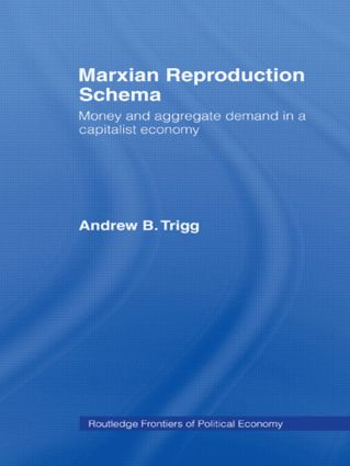 Marxian Reproduction Schema: Money and Aggregate Demand in a Capitalist Economy (Paperback) book cover