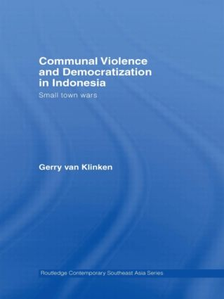 Communal Violence and Democratization in Indonesia: Small Town Wars, 1st Edition (Paperback) book cover