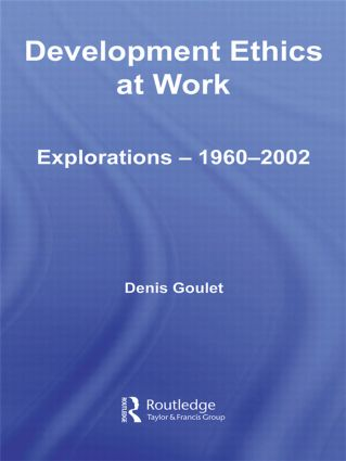 Development Ethics at Work: Explorations – 1960-2002, 1st Edition (Paperback) book cover