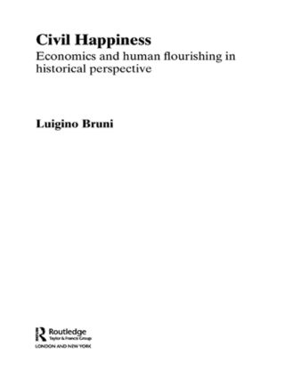 Civil Happiness: Economics and Human Flourishing in Historical Perspective (Paperback) book cover