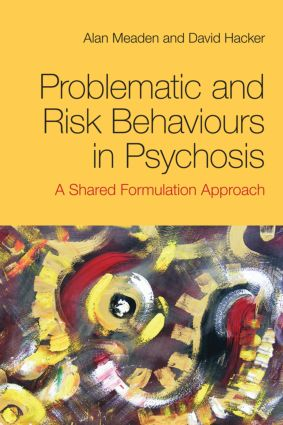 Problematic and Risk Behaviours in Psychosis: A Shared Formulation Approach, 1st Edition (Paperback) book cover