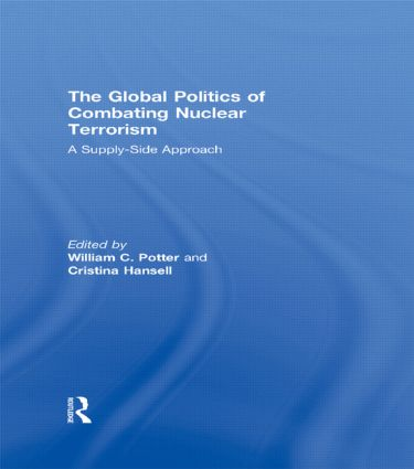 The Global Politics of Combating Nuclear Terrorism: A Supply-Side Approach (Hardback) book cover